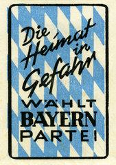 Bayernpartei  Wahlslogan 1950  Heimat in Gefahr